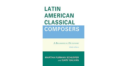 Latin American Classical Composers : A Biographical Dictionary (Hardcover) - image 1 of 1