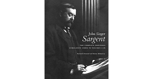 John Singer Sargent Complete Catalogue of Paintings Cumulative Index (Hardcover) (Richard Ormond & - image 1 of 1