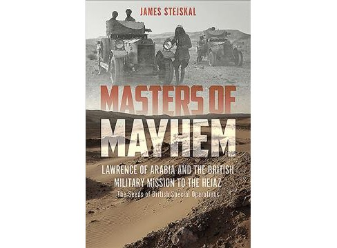 Masters of Mayhem : Lawrence of Arabia and the British Military Mission to the Hejaz -  (Hardcover) - image 1 of 1