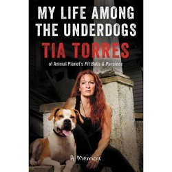 My Life Among the Underdogs - by  Tia Torres (Hardcover)