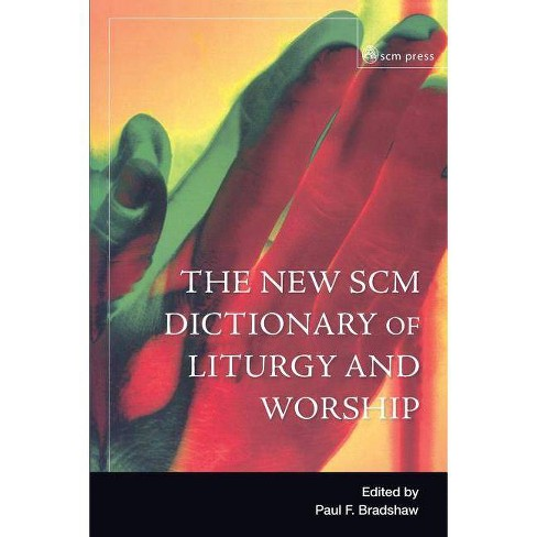 New Scm Dictionary of Liturgy and Worship - by  Paul F Bradshaw (Paperback) - image 1 of 1
