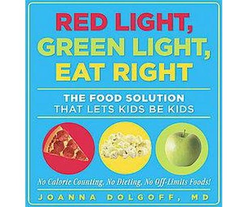 Red Light, Green Light, Eat Right : The Food Solution That Lets Kids Be Kids (Paperback) (M.d. Joanna - image 1 of 1