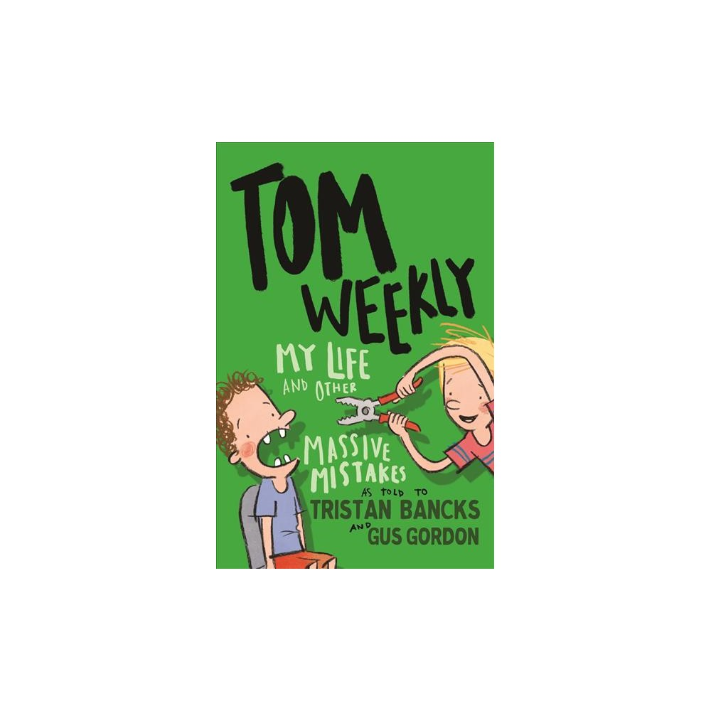 My Life and Other Massive Mistakes - (Tom Weekly) by Tristan Bancks (Paperback)