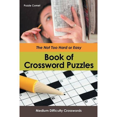 The Not Too Hard or Easy Book of Crossword Puzzles - by  Puzzle Comet (Paperback)