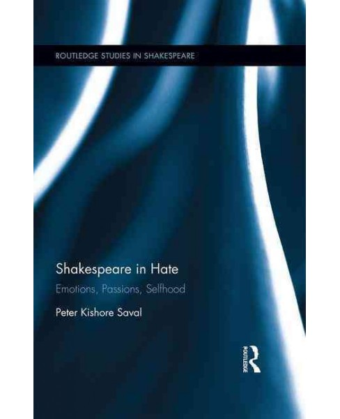 Shakespeare in Hate : Emotions, Passions, Selfhood (Hardcover) (Peter Kishore Saval) - image 1 of 1