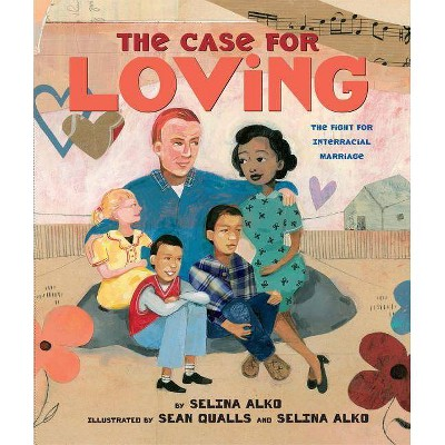 The Case for Loving: The Fight for Interracial Marriage - by Selina Alko (Hardcover)