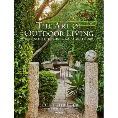 Art Of Outdoor Living : Gardens For Entertaining Family And Friends   By  Scott Shrader (Hardcover) : Target
