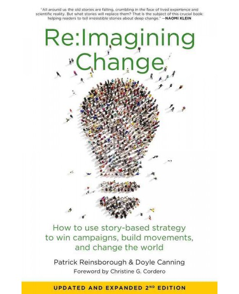 Re : Imagining Change: How to Use Story-based Strategy to Win Campaigns, Build Movements, and Change the - image 1 of 1