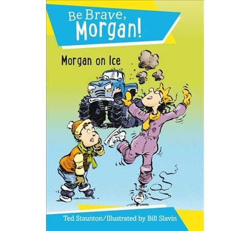 Morgan on Ice -  (Be Brave, Morgan!) by Ted Staunton (Hardcover) - image 1 of 1