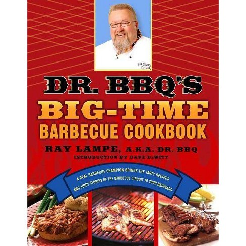 Dr. Bbq's Big-Time Barbecue Cookbook - (Dr. BBQ) by  Ray Lampe (Paperback) - image 1 of 1