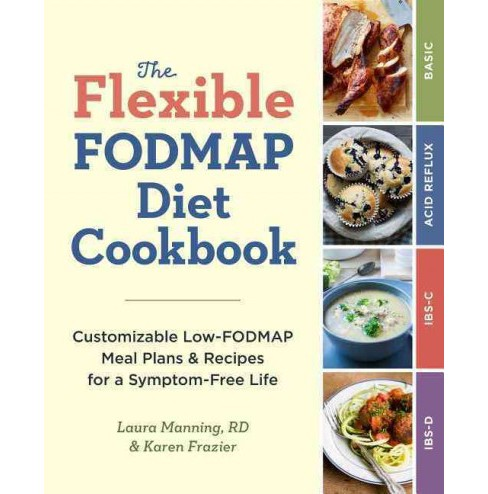 Flexible Fodmap Diet Cookbook : Customizable Low-fodmap Meal Plans & Recipes for a Symptom-free Life - image 1 of 1