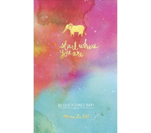 Start Where You Are Week-at-a-Glance Diary -  Reprint by Meera Lee Patel (Paperback) - image 1 of 1