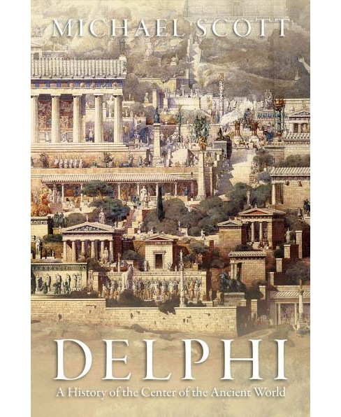 Delphi : A History of the Center of the Ancient World (Reprint) (Paperback) (Michael Scott) - image 1 of 1