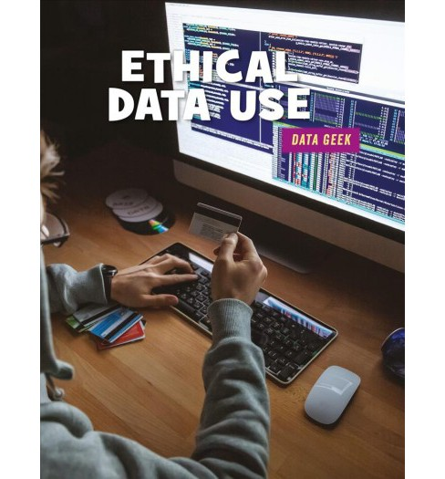 Ethical Data Use -  (21st Century Skills Library: Data Geek) by Jo Angela Oehrli (Paperback) - image 1 of 1