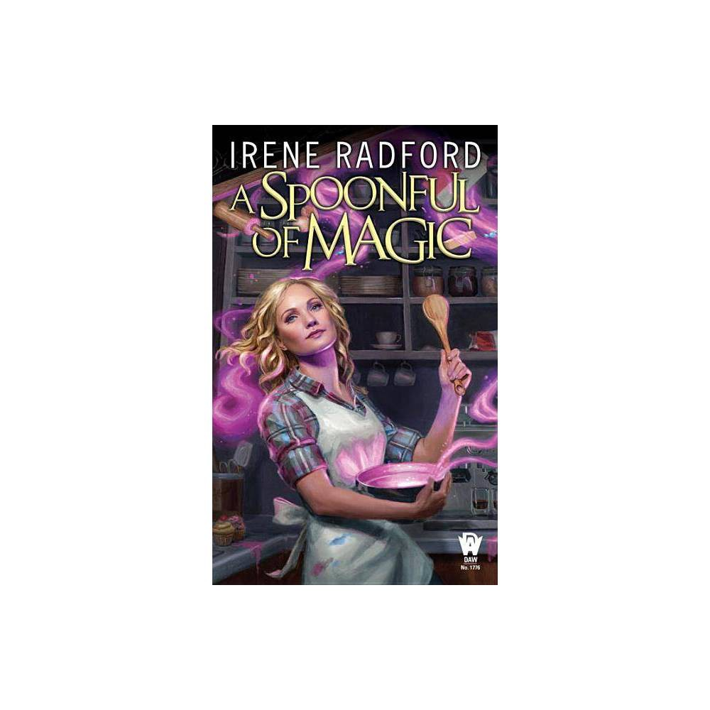 A Spoonful Of Magic By Irene Radford Paperback