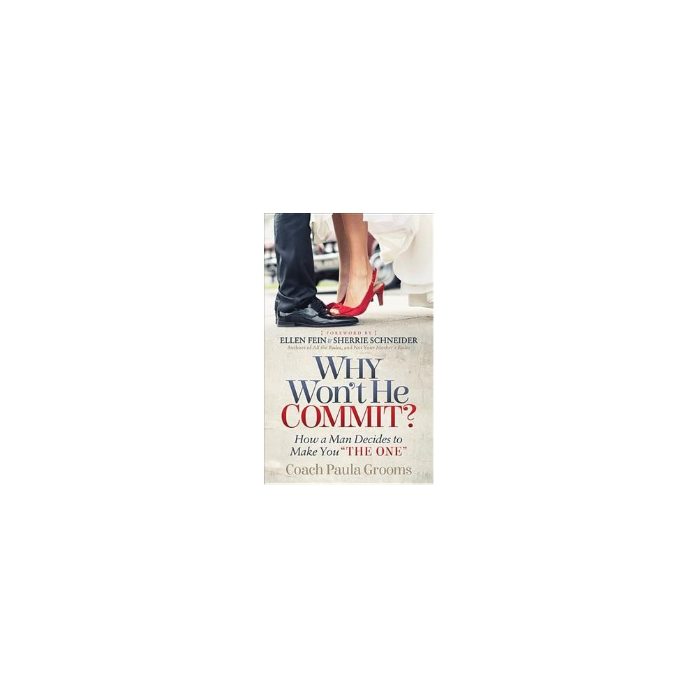 Why Won't He Commit? : How a Man Decides to Make You the One - by Paula Grooms (Paperback)