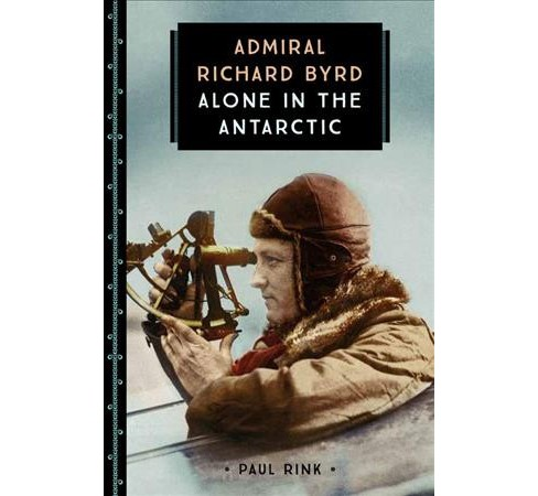 Admiral Richard Byrd : Alone in the Antarctic (Paperback) (Paul Rink) - image 1 of 1