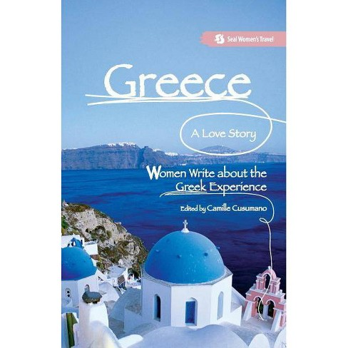 Greece, a Love Story - (Seal Women's Travel) by  Camille Cusumano (Paperback) - image 1 of 1