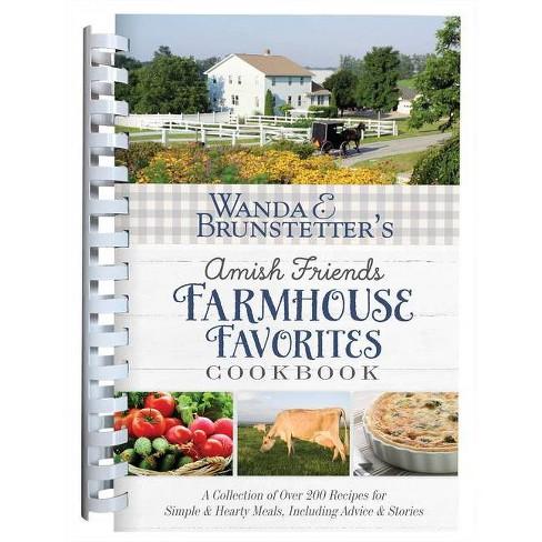 Wanda E. Brunstetter's Amish Friends Farmhouse Favorites Cookbook - by  Wanda E Brunstetter - image 1 of 1
