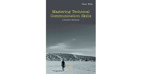 Mastering Technical Communication Skills : A Student's Handbook (Hardcover) (Peter Wide) - image 1 of 1