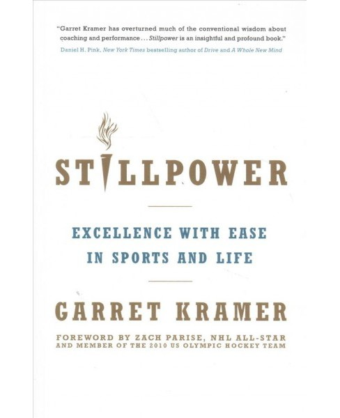 Stillpower : Excellence With Ease in Sports and Life (Reprint) (Paperback) (Garret Kramer) - image 1 of 1