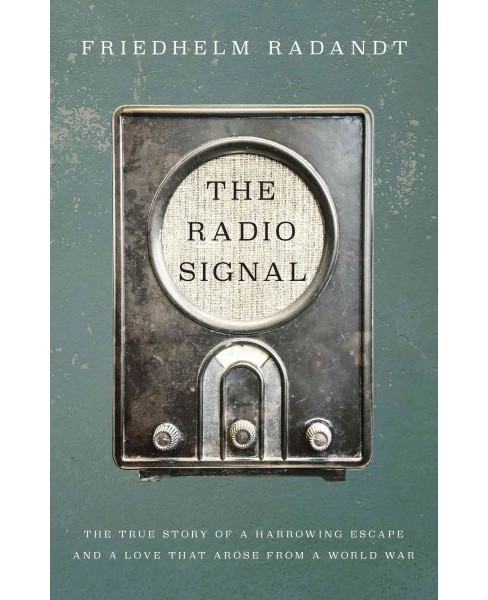Radio Signal : A True Story of a Harrowing Escape and a Love That Arose from a World War (Paperback) - image 1 of 1
