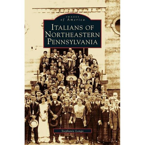 Italians of Northeastern Pennsylvania - by  Stephanie Longo (Hardcover) - image 1 of 1