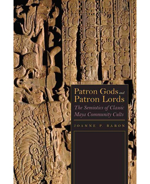 Patron Gods and Patron Lords : The Semiotics of Classic Maya Community Cults (Hardcover) (Joanne P. - image 1 of 1