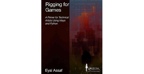 Rigging for Games : A Primer for Technical Artists Using Maya and Python (Paperback) (Eyal Assaf) - image 1 of 1