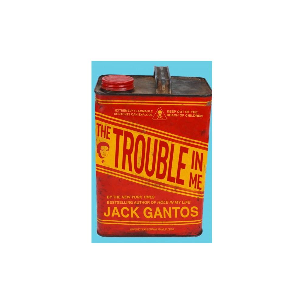 Trouble in Me (Reprint) (Paperback) (Jack Gantos)
