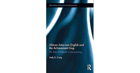 African American English and the Achievement Gap : The Role of Dialectal Code Switching (Hardcover) - image 1 of 1