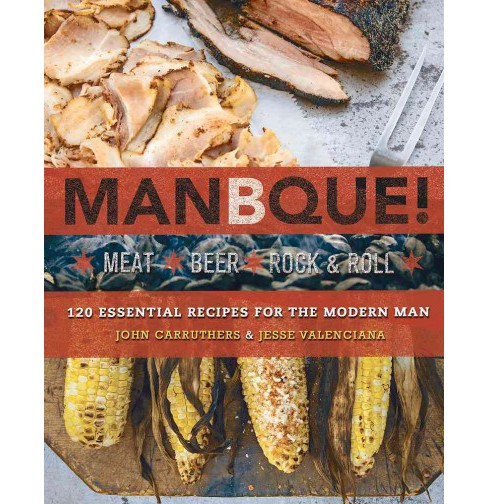 ManBQue: Meat. Beer. Rock and Roll. by John Carruthers, Jesse Valenciana (Paperback) - image 1 of 1