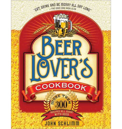 Beer Lover's Cookbook : More Than 300 Recipes All Made With Beer (Paperback) - image 1 of 1