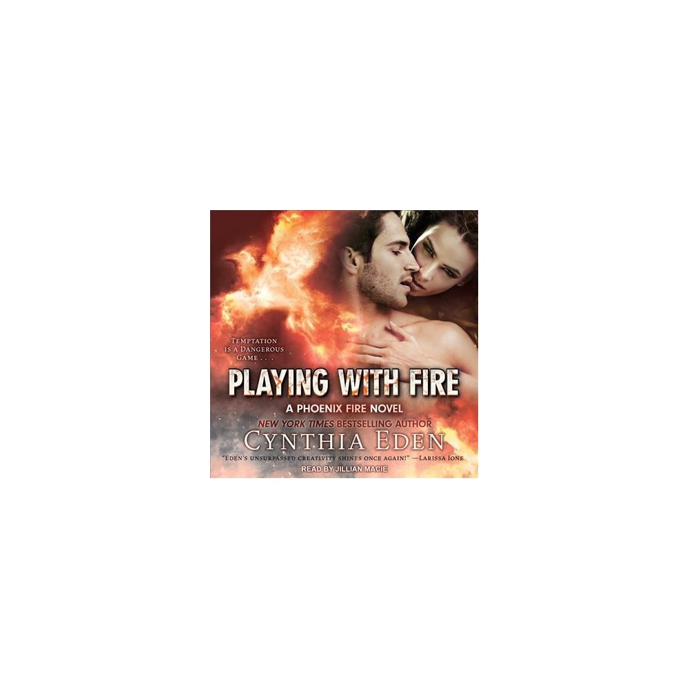 Playing With Fire - Unabridged (Phoenix Fire) by Cynthia Eden (CD/Spoken Word)