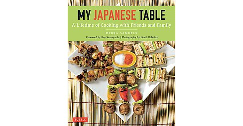 My Japanese Table : A Lifetime of Cooking With Friends and Family (Paperback) (Debra Samuels) - image 1 of 1