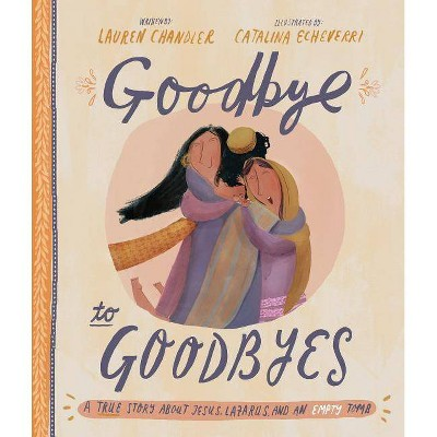 Goodbye to Goodbyes - (Tales That Tell the Truth)by Lauren Chandler (Hardcover)