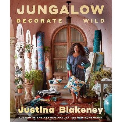 Jungalow: Decorate Wild - by Justina Blakeney (Hardcover)