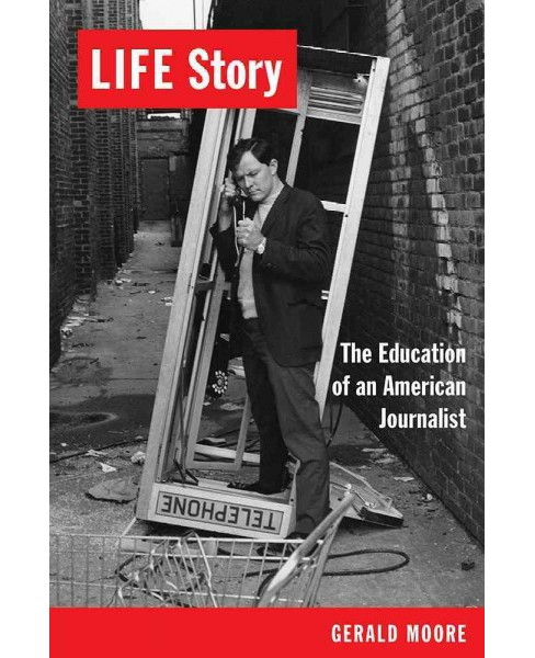 Life Story : The Education of an American Journalist -  by Gerald Moore (Paperback) - image 1 of 1