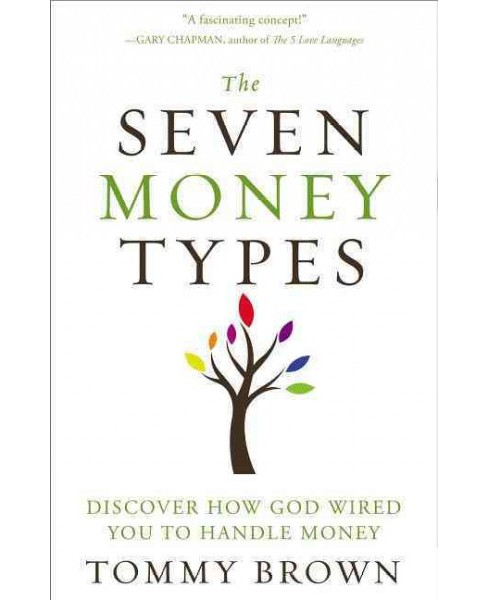 Seven Money Types : Discover How God Wired You to Handle Money (Paperback) (Tommy Brown) - image 1 of 1