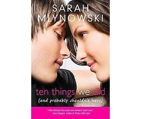 Ten Things We Did (And Probably Shouldn' (Hardcover) by Sarah Mlynowski - image 1 of 1