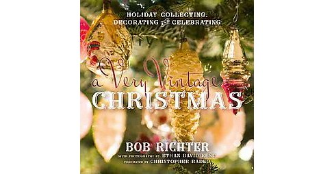 Very Vintage Christmas : Holiday Collecting, Decorating and Celebrating (Hardcover) (Bob Richter) - image 1 of 1