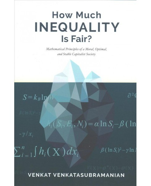 How Much Inequality Is Fair? : Mathematical Principles of a Moral, Optimal, and Stable Capitalist - image 1 of 1