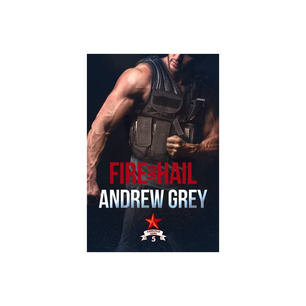 Fire And Hail Carlisle Cops By Andrew Grey Paperback