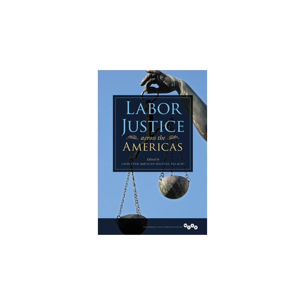 Labor Justice Across the Americas - (Working Class in American History) (Paperback)
