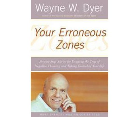 Your Erroneous Zones : Step-by-step Advice For Escaping The Trap Of Negative Thinking And Taking Control - image 1 of 1