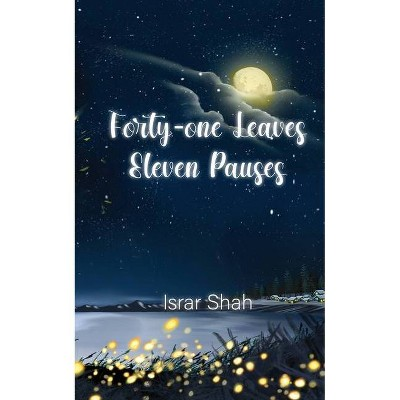 Forty-one Leaves Eleven Pauses - by  Syed Israr Shah (Paperback)