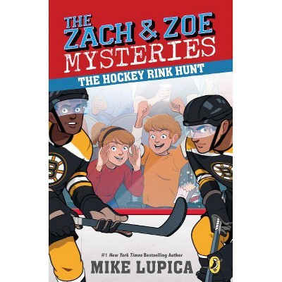 The Hockey Rink Hunt - (Zach and Zoe Mysteries) by  Mike Lupica (Paperback)