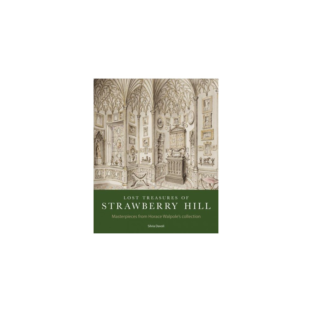 Lost Treasures of Strawberry Hill : Masterpieces from Horace Walpole's Collection - (Paperback)