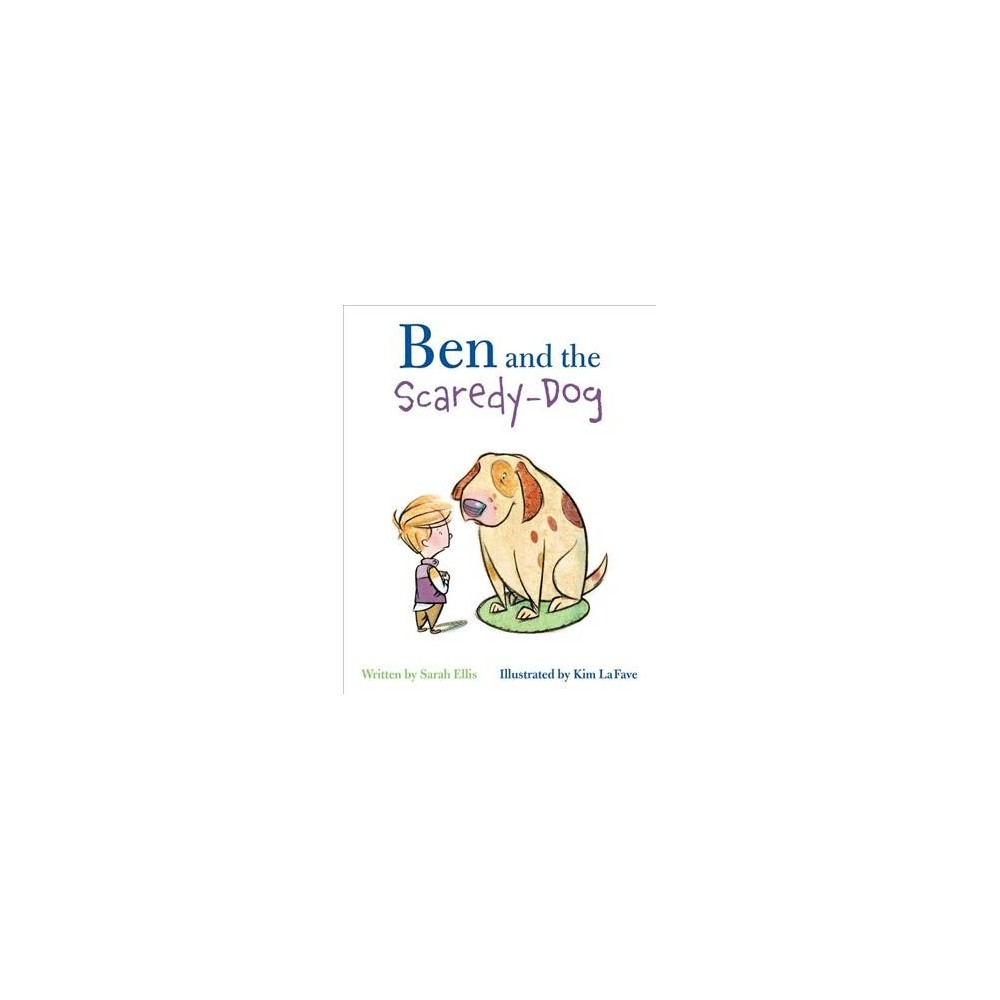 Ben and the Scaredy-Dog - by Sarah Ellis (School And Library)