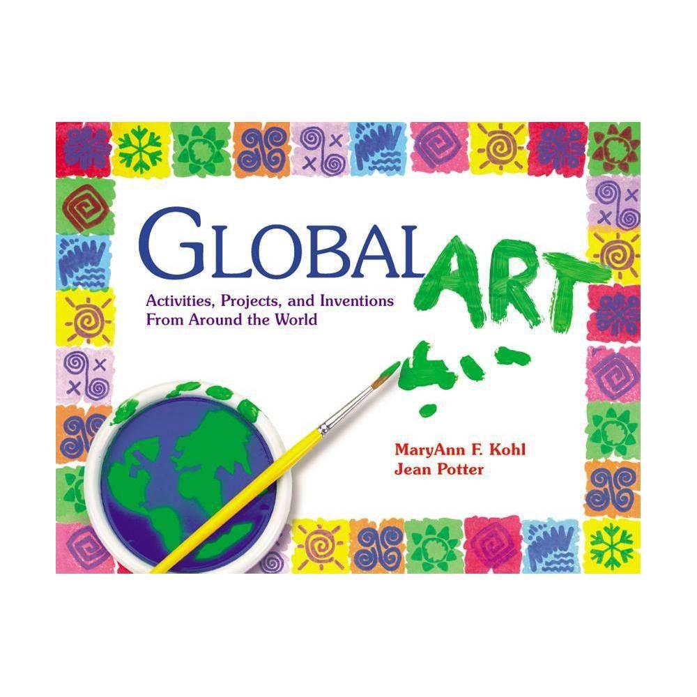 Global Art - by Maryann Kohl & Jean Potter (Paperback) Global Art - by Maryann Kohl & Jean Potter (Paperback)